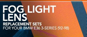 Fog Light Lenses - BMW E36 3-Series (92-98)